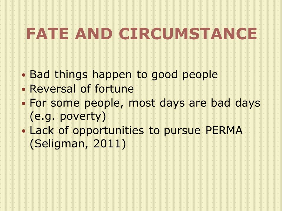 FATE AND CIRCUMSTANCE Bad things happen to good people