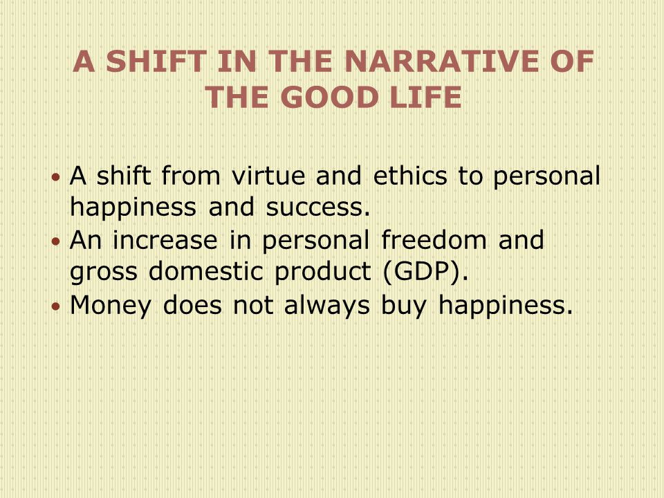 A SHIFT IN THE NARRATIVE OF THE GOOD LIFE