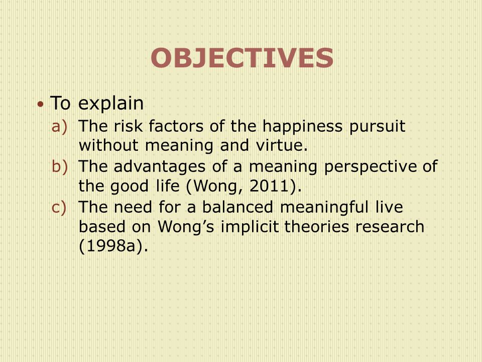 OBJECTIVES To explain. The risk factors of the happiness pursuit without meaning and virtue.