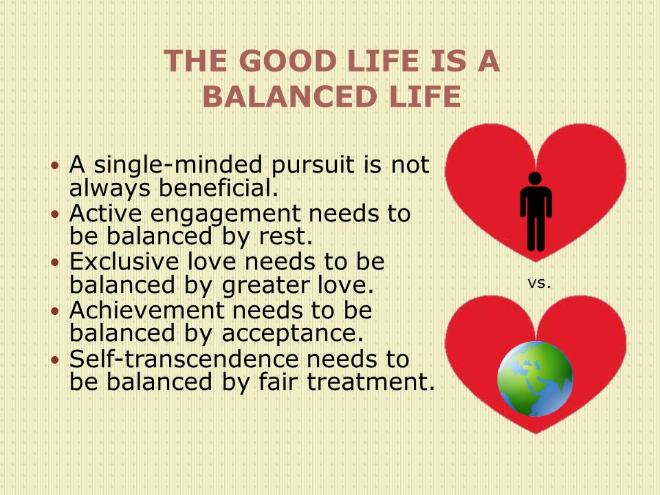 THE GOOD LIFE IS A BALANCED LIFE