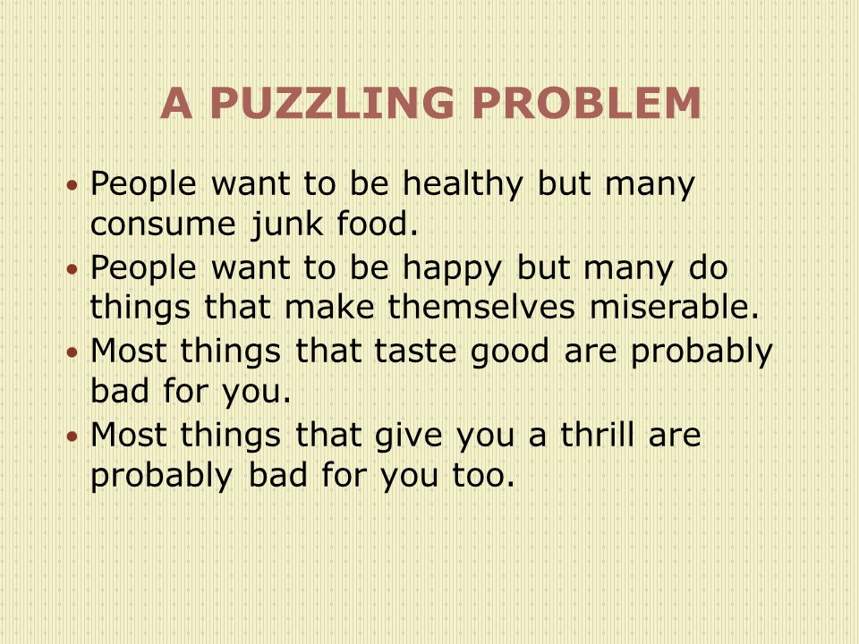 A PUZZLING PROBLEM People want to be healthy but many consume junk food.