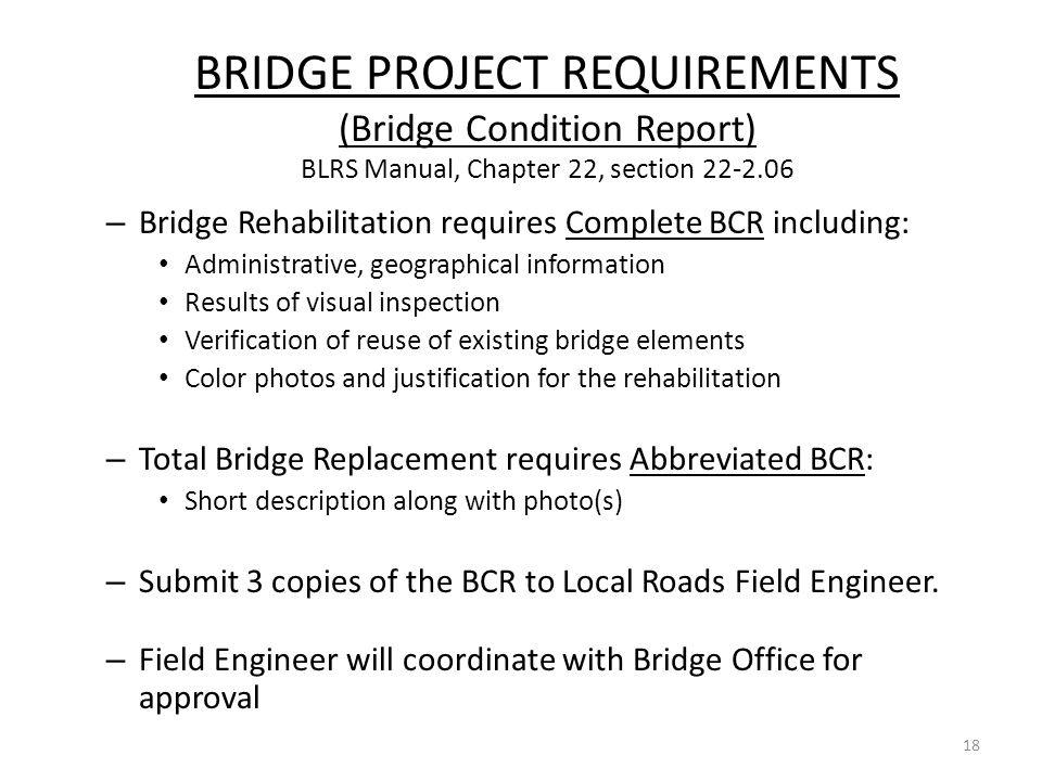 BRIDGE PROJECT REQUIREMENTS (Bridge Condition Report) BLRS Manual, Chapter 22, section 22-2.06