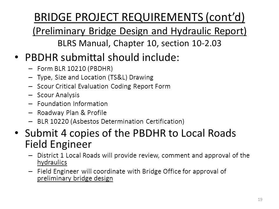 BRIDGE PROJECT REQUIREMENTS (cont'd) (Preliminary Bridge Design and Hydraulic Report) BLRS Manual, Chapter 10, section 10-2.03