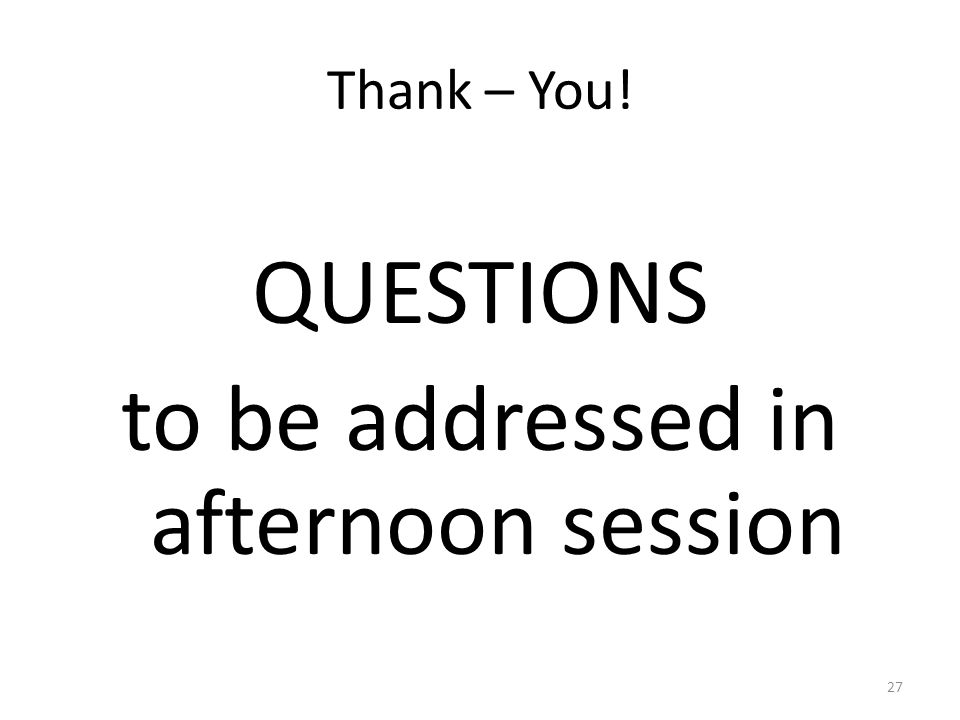 QUESTIONS to be addressed in afternoon session