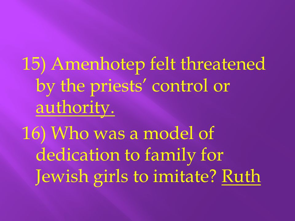 15) Amenhotep felt threatened by the priests' control or authority