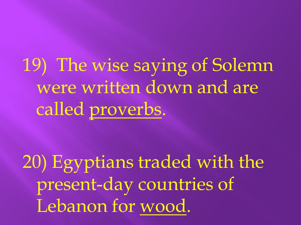19) The wise saying of Solemn were written down and are called proverbs.