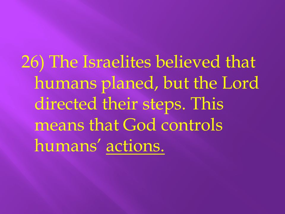 26) The Israelites believed that humans planed, but the Lord directed their steps.