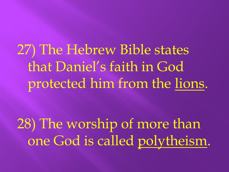 27) The Hebrew Bible states that Daniel's faith in God protected him from the lions.