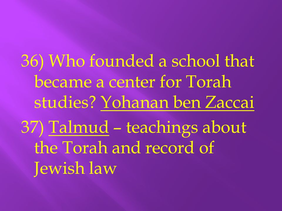 36) Who founded a school that became a center for Torah studies