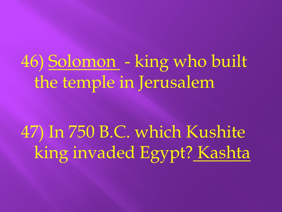 46) Solomon - king who built the temple in Jerusalem