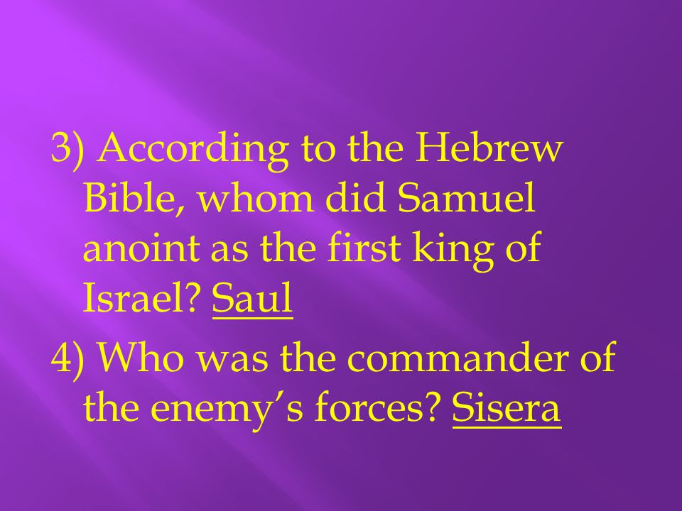 3) According to the Hebrew Bible, whom did Samuel anoint as the first king of Israel.