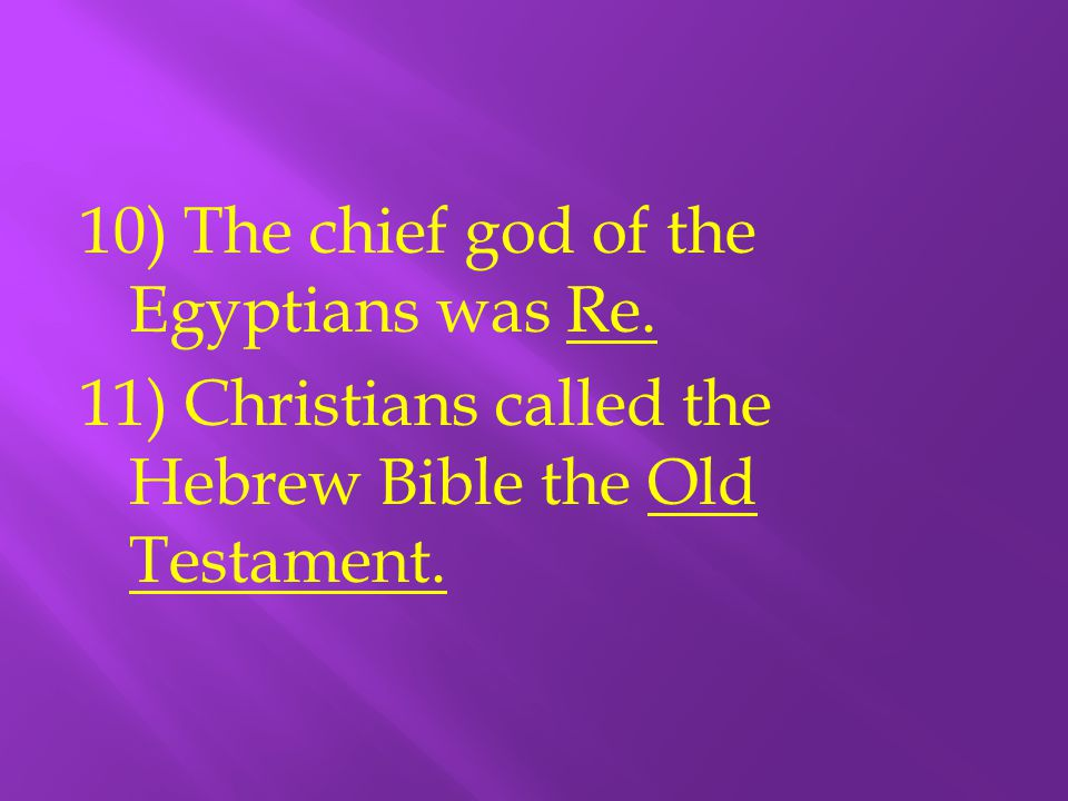 10) The chief god of the Egyptians was Re