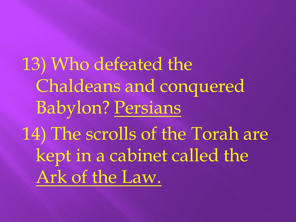 13) Who defeated the Chaldeans and conquered Babylon
