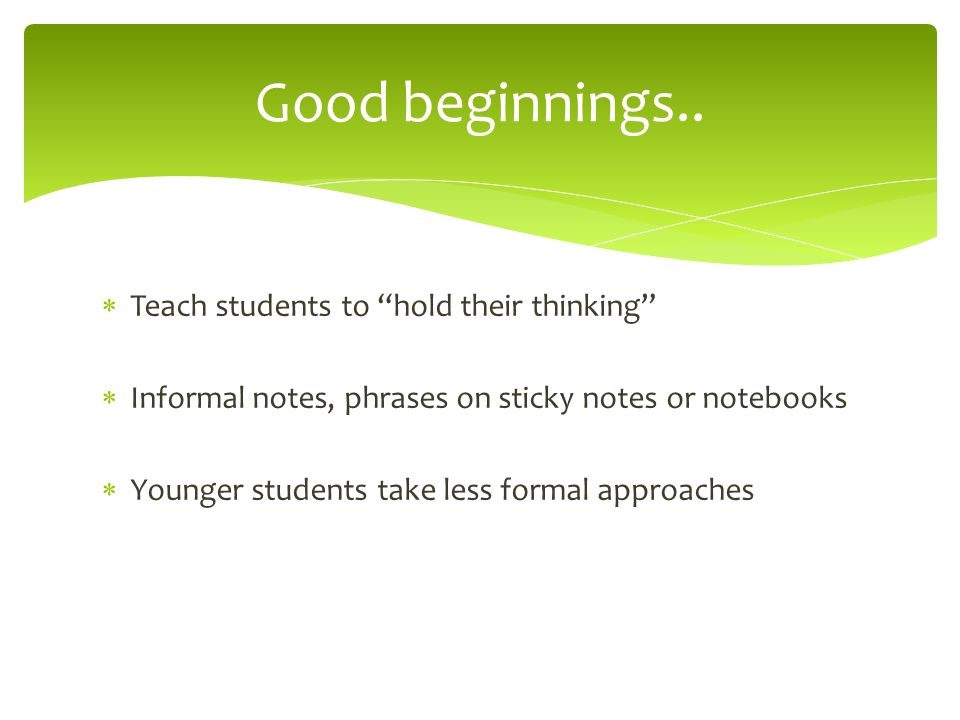 Good beginnings.. Teach students to hold their thinking