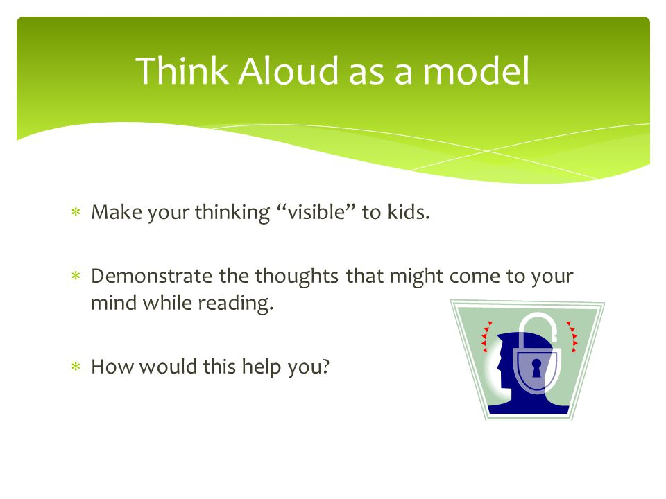 Think Aloud as a model Make your thinking visible to kids.