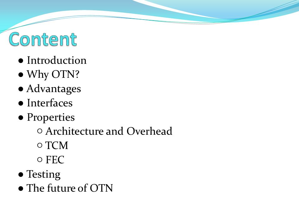 Content ● Introduction ● Why OTN ● Advantages ● Interfaces