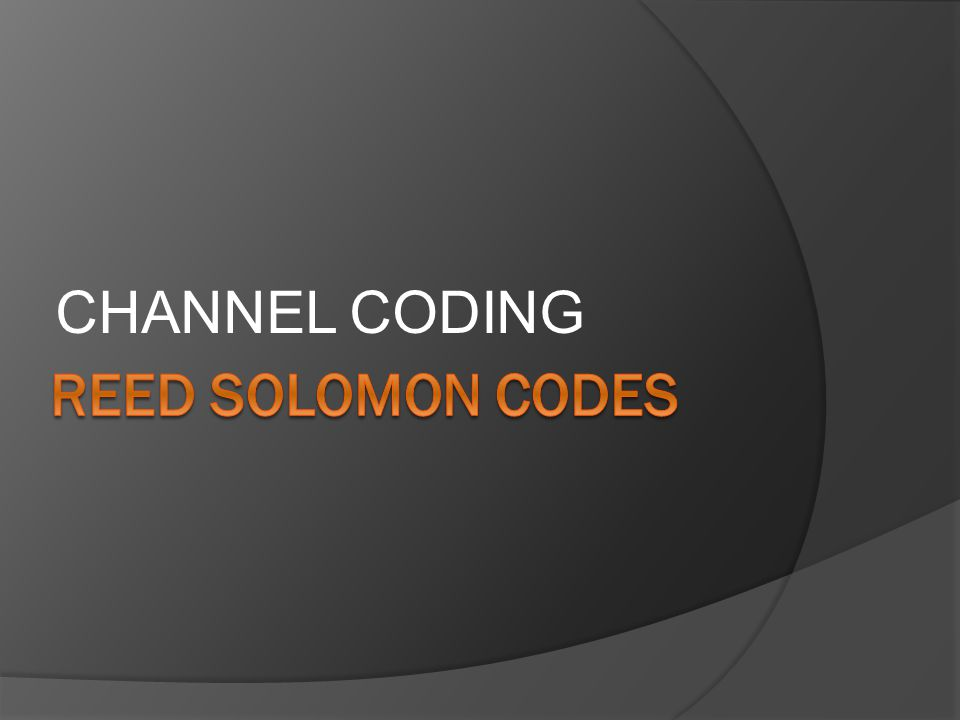 CHANNEL CODING REED SOLOMON CODES