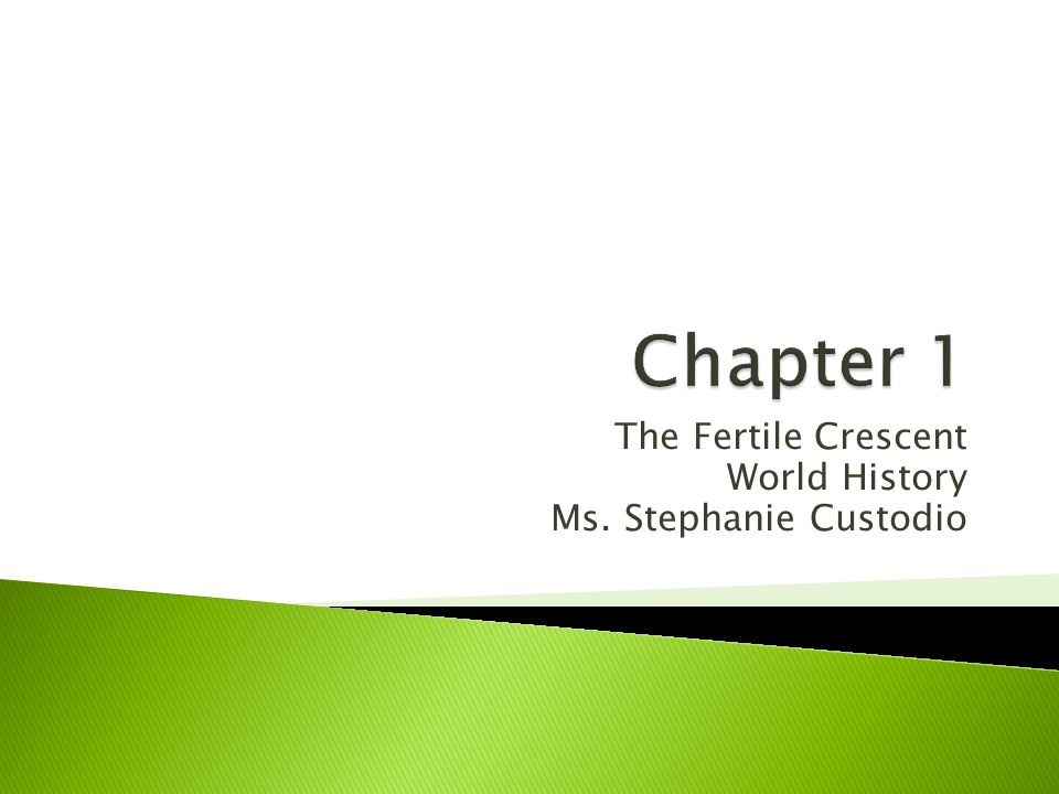 The Fertile Crescent World History Ms. Stephanie Custodio