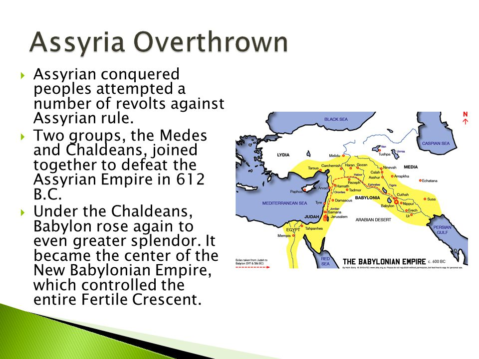 Assyria Overthrown Assyrian conquered peoples attempted a number of revolts against Assyrian rule.