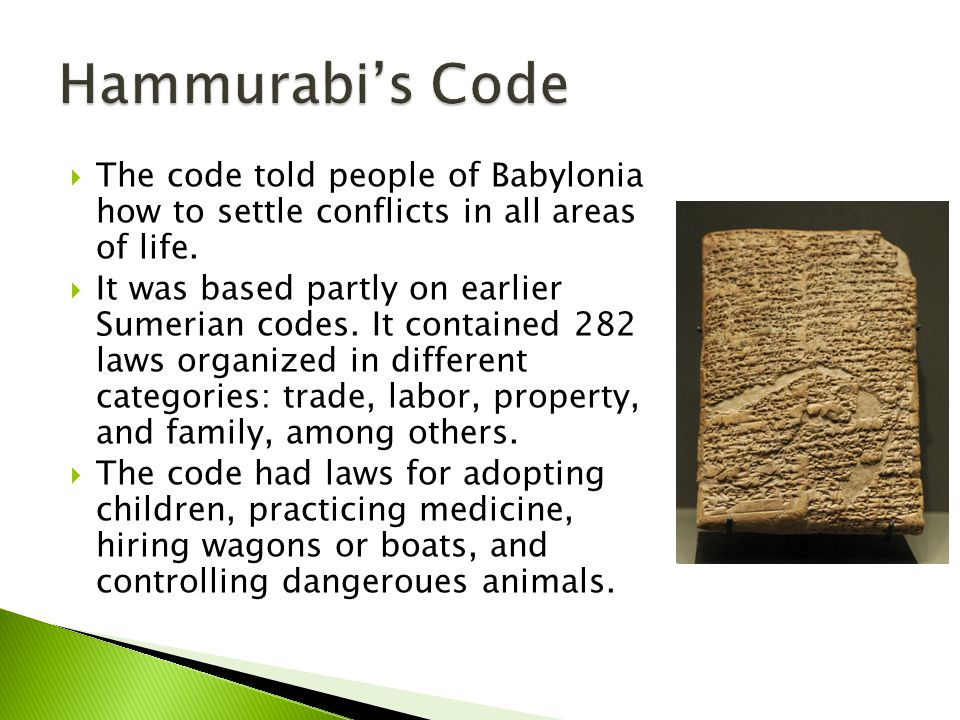 Hammurabi's Code The code told people of Babylonia how to settle conflicts in all areas of life.