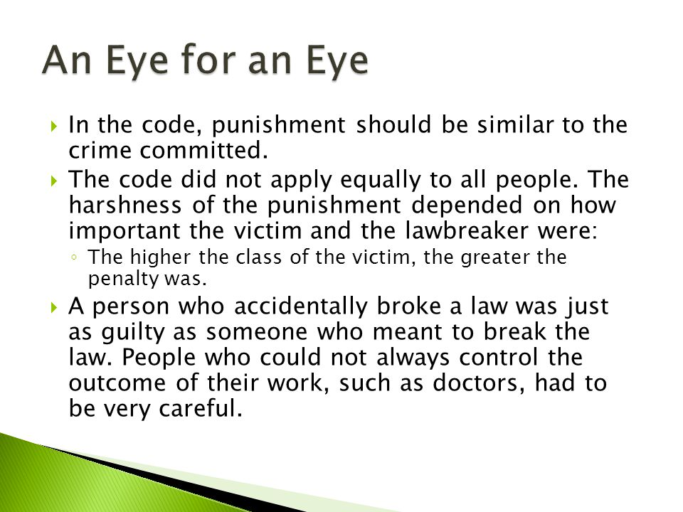 An Eye for an Eye In the code, punishment should be similar to the crime committed.