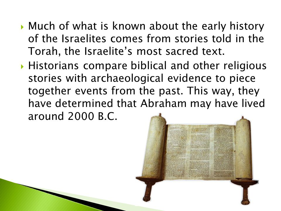 Much of what is known about the early history of the Israelites comes from stories told in the Torah, the Israelite's most sacred text.