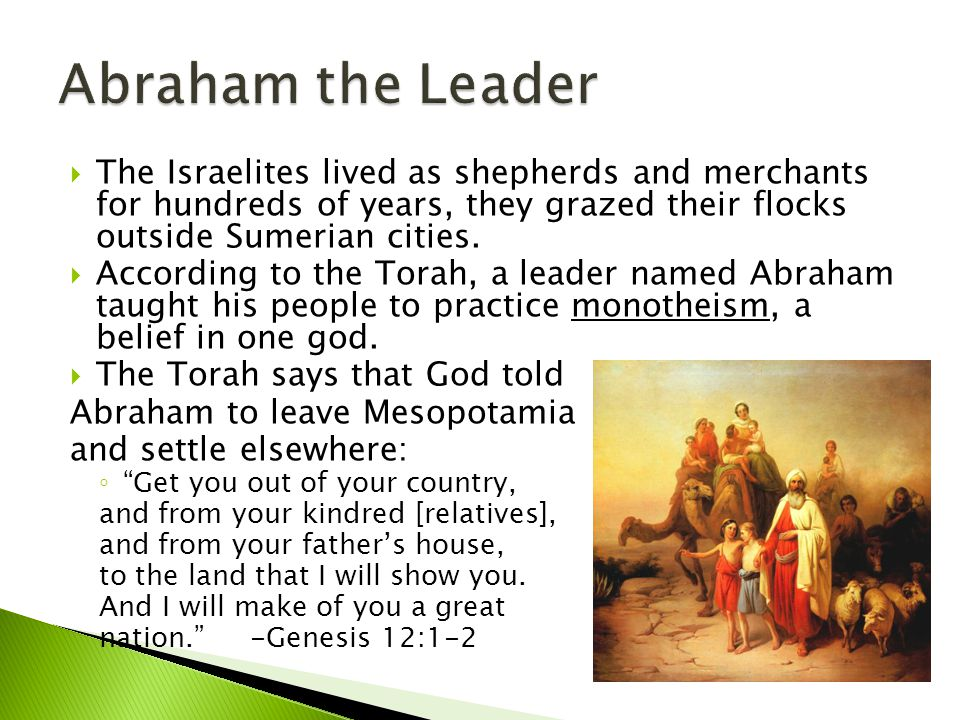 Abraham the Leader The Israelites lived as shepherds and merchants for hundreds of years, they grazed their flocks outside Sumerian cities.