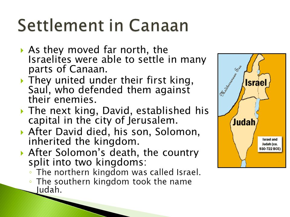 Settlement in Canaan As they moved far north, the Israelites were able to settle in many parts of Canaan.