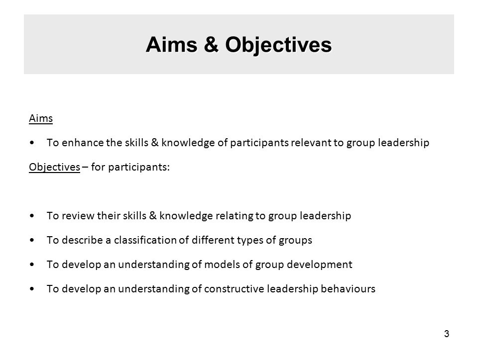 Aims & Objectives Aims. To enhance the skills & knowledge of participants relevant to group leadership.