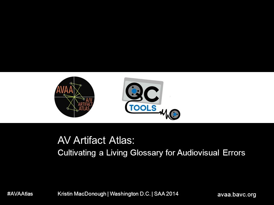 Audiovisual artifact Atlas, an online resource for the identification and diagnosis of of errors and anomalies found when digitizing av materials.