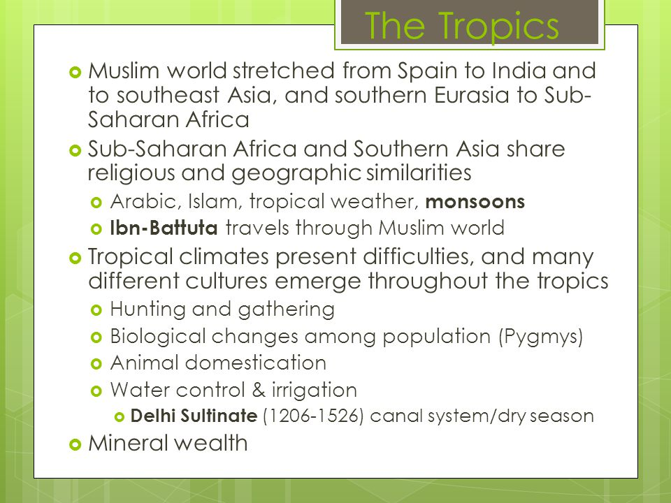 The Tropics Muslim world stretched from Spain to India and to southeast Asia, and southern Eurasia to Sub-Saharan Africa.