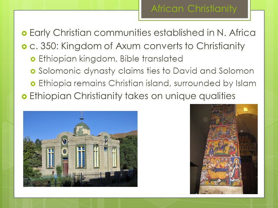 African Christianity Early Christian communities established in N. Africa. c. 350: Kingdom of Axum converts to Christianity.