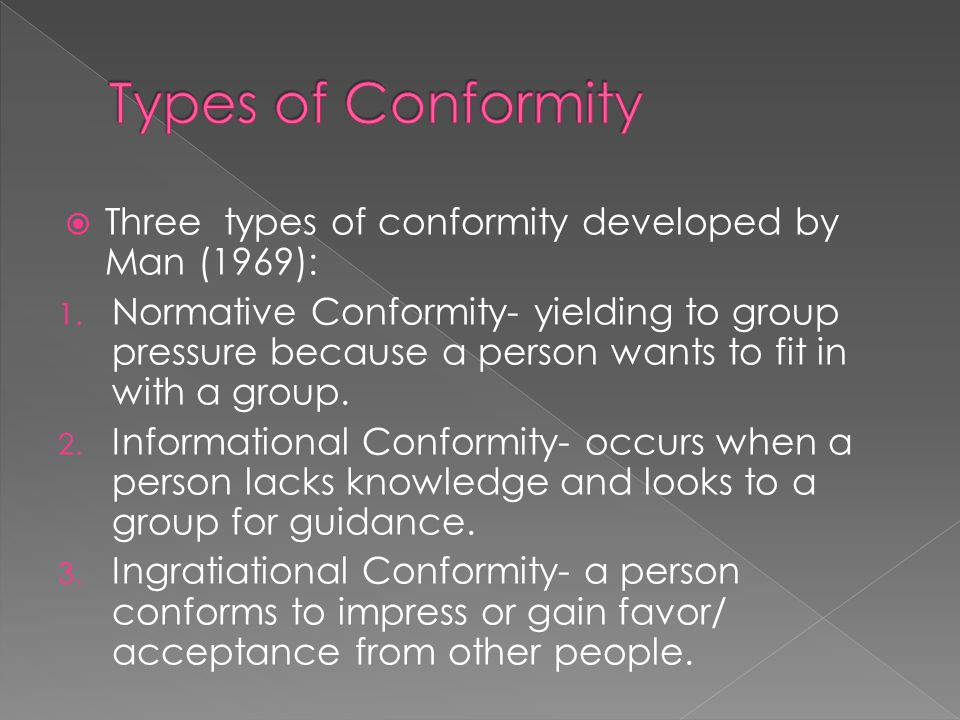 Types of Conformity Three types of conformity developed by Man (1969):