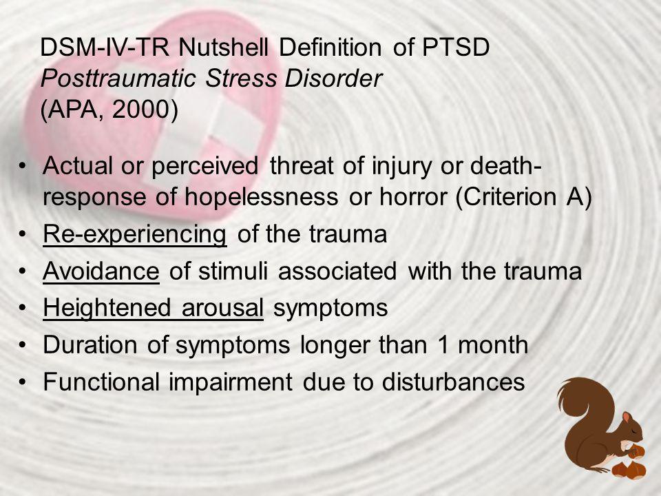 DSM-IV-TR Nutshell Definition of PTSD Posttraumatic Stress Disorder (APA, 2000)