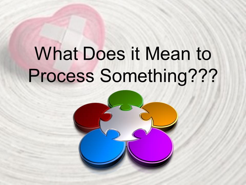 What Does it Mean to Process Something