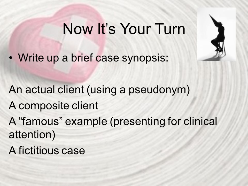 Now It's Your Turn Write up a brief case synopsis: