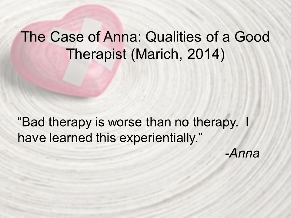 The Case of Anna: Qualities of a Good Therapist (Marich, 2014)