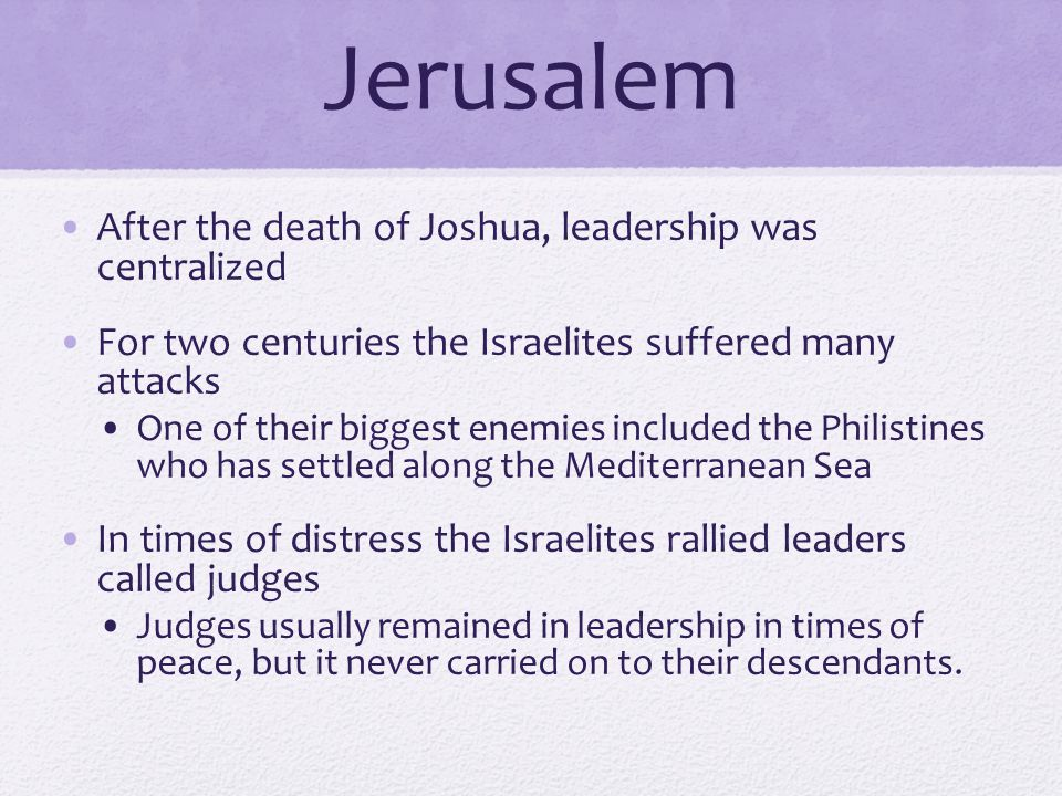 Jerusalem After the death of Joshua, leadership was centralized