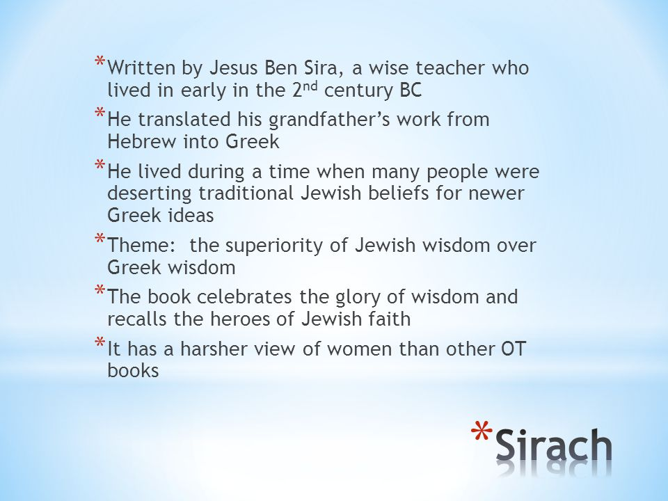 Written by Jesus Ben Sira, a wise teacher who lived in early in the 2nd century BC