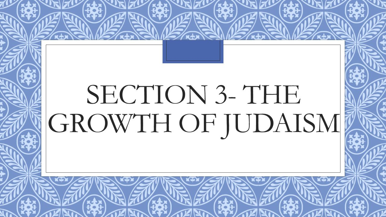 Section 3- The growth of judaism