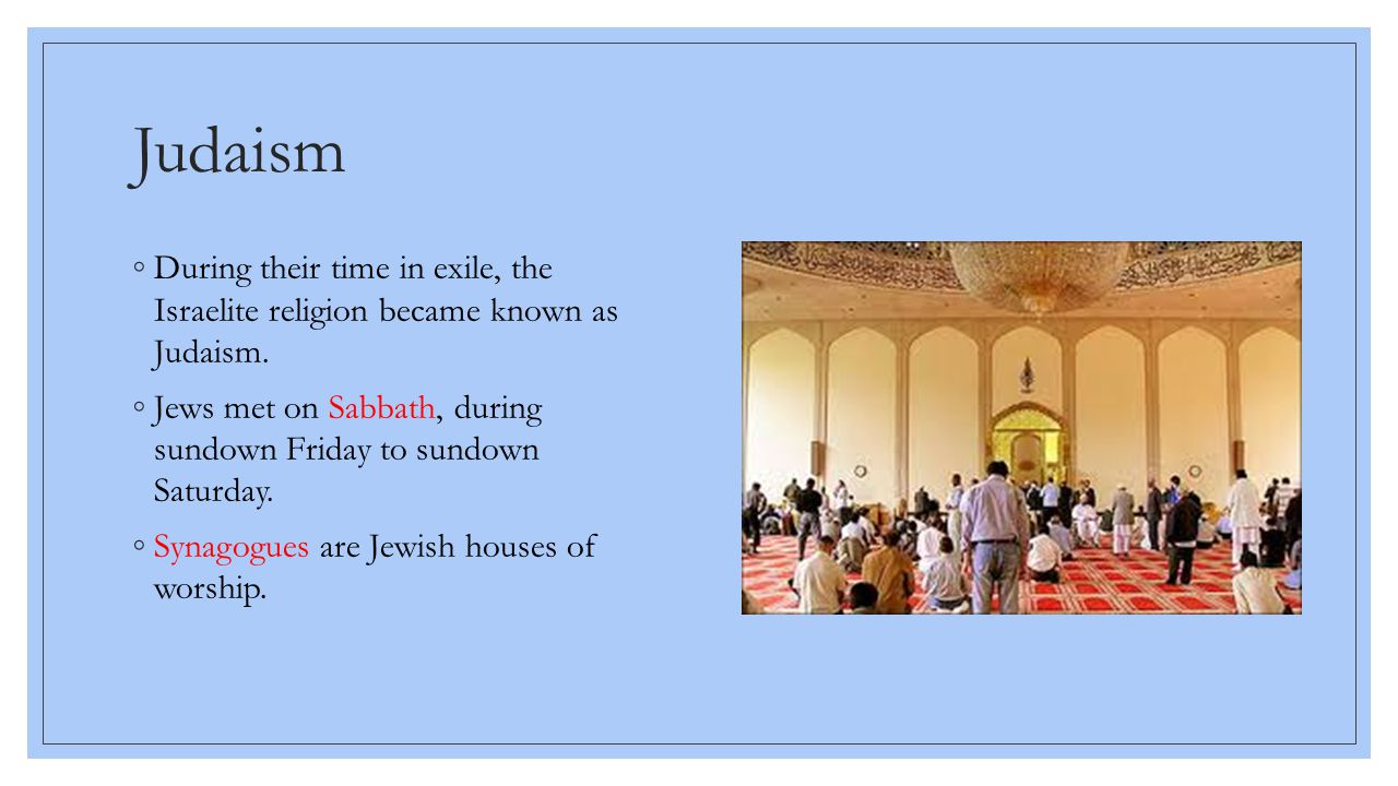Judaism During their time in exile, the Israelite religion became known as Judaism.