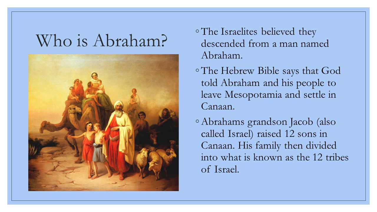 Who is Abraham The Israelites believed they descended from a man named Abraham.