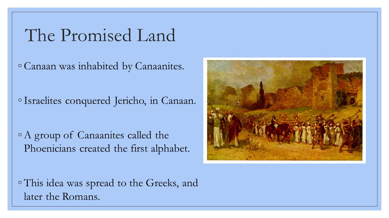 The Promised Land Canaan was inhabited by Canaanites.