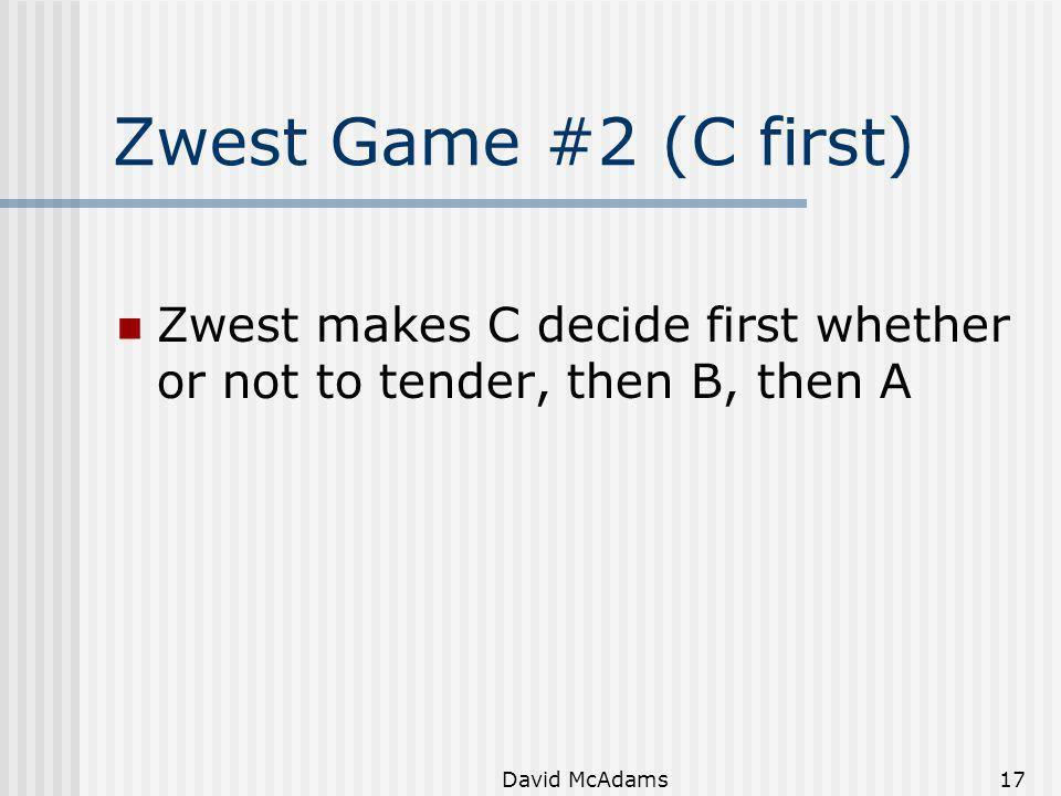 Zwest Game #2 (C first) Zwest makes C decide first whether or not to tender, then B, then A.