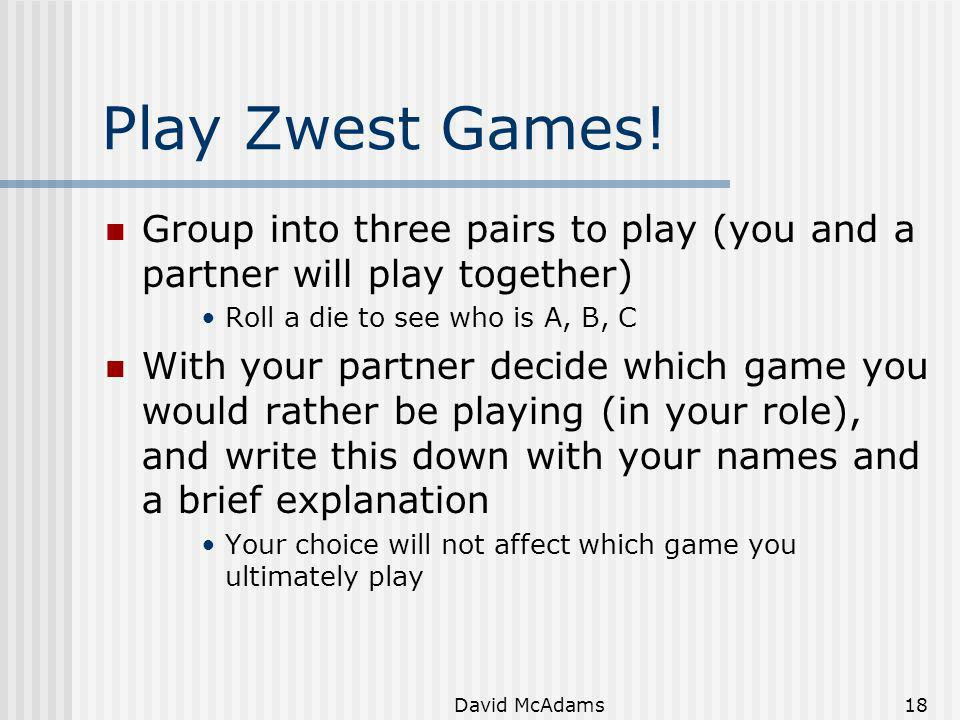 Play Zwest Games! Group into three pairs to play (you and a partner will play together) Roll a die to see who is A, B, C.