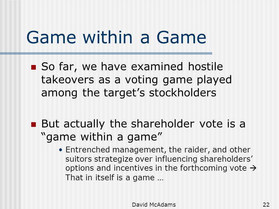 Game within a Game So far, we have examined hostile takeovers as a voting game played among the target's stockholders.