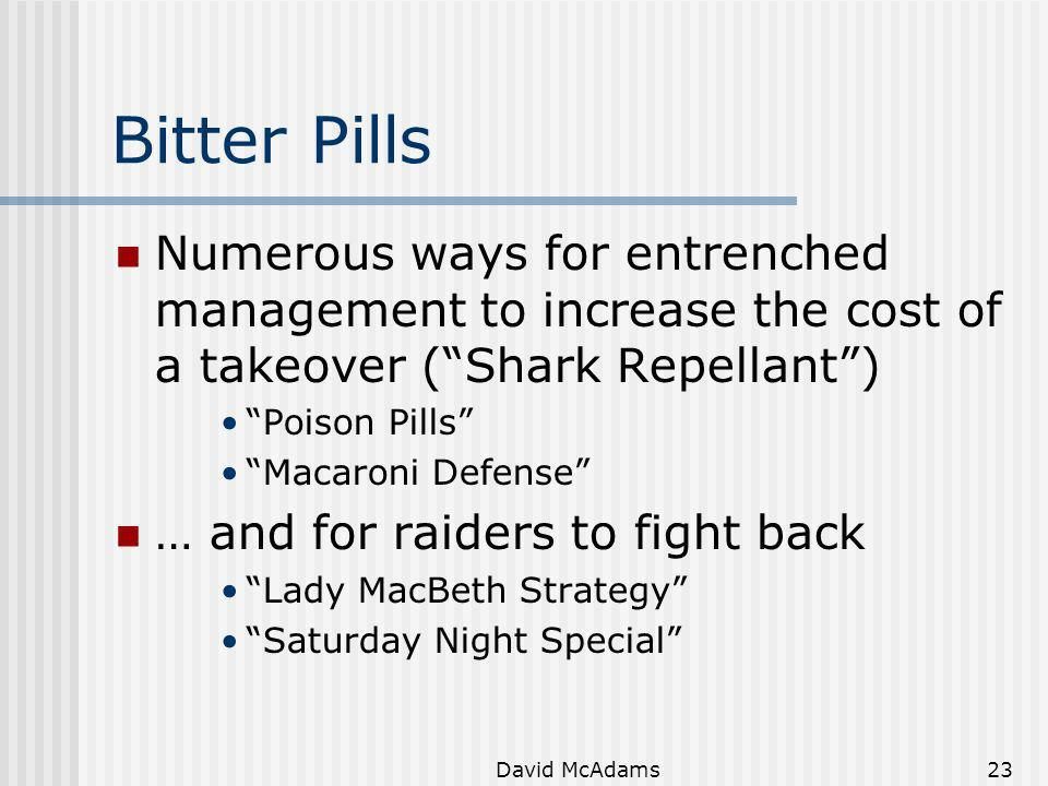 Bitter Pills Numerous ways for entrenched management to increase the cost of a takeover ( Shark Repellant )