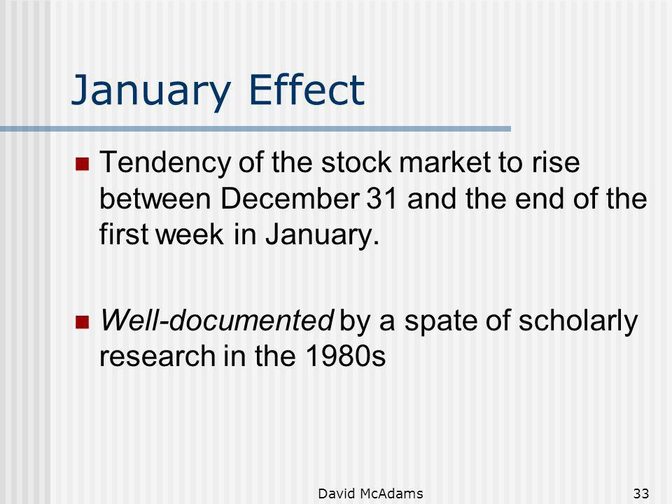 January Effect Tendency of the stock market to rise between December 31 and the end of the first week in January.