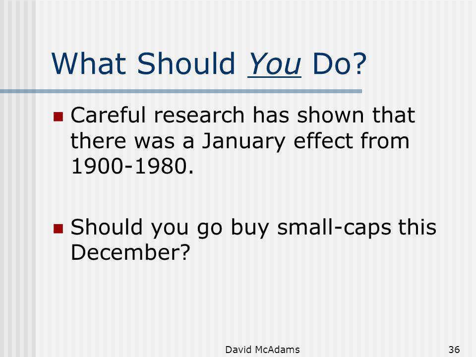 What Should You Do Careful research has shown that there was a January effect from 1900-1980. Should you go buy small-caps this December