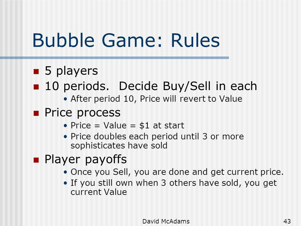 Bubble Game: Rules 5 players 10 periods. Decide Buy/Sell in each